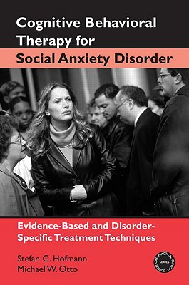 Cognitive Behavior Therapy for Social Anxiety Disorder By Hofmann, Stefan G./ Otto, Michael W.