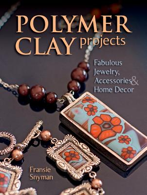 Polymer Clay Projects By Snyman, Fransie